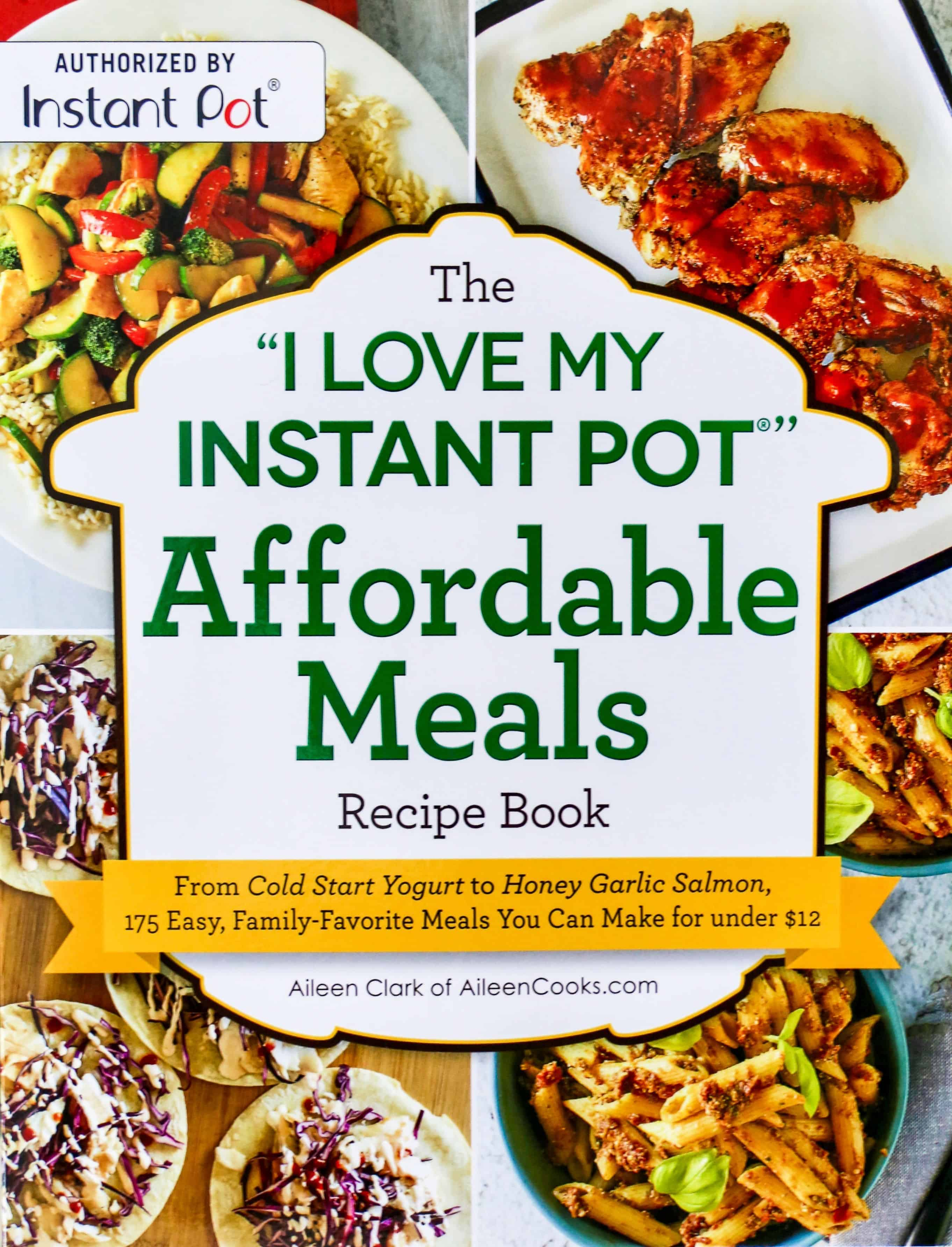 I Love My Instant Pot Affordable Meals Recipe Book