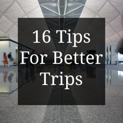 16 Tips For Better Trips