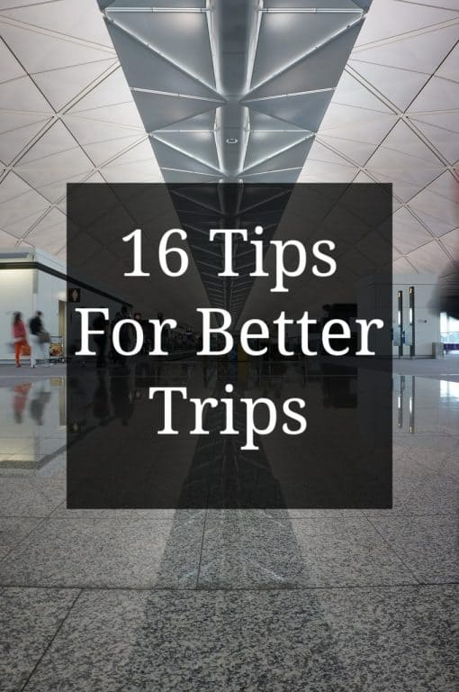 16 Tips For Better Trips