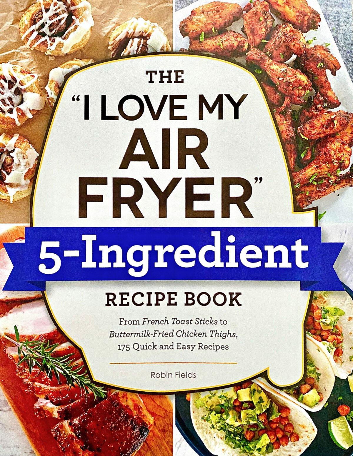 "The ""I Love My Air Fryer"" 5-Ingredient Cookbook."
